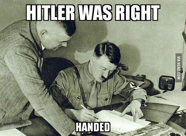 Гитлер был прав... Адольф Гитлер, Правша, 9gag, Каламбур
