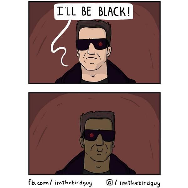 I'll be black!